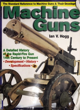 Machine Guns: 14th Century to Present [Krause Publications]