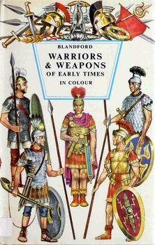 Warriors and Weapons of Early Times in Colour [Blandford Press]