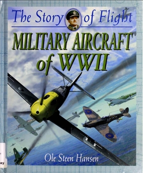 Military Aircraft of WW II [The Story of Flight]