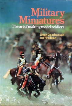 Military Miniatures: The Art of Making Model Soldiers [Chilton Book Company]