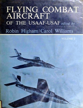 Flying Combat Aircraft of the USAAF-USAF volume 2 [Iowa State University Press]