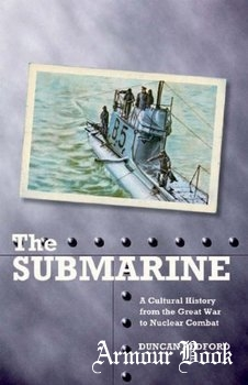 The Submarine: A Cultural History from the Great War to Nuclear Combat [International Library of War Studies]