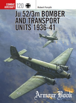 Ju 52/3m Bomber and Transport Units 1936-1941 [Osprey Combat Aircraft 120]