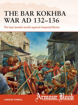 The Bar Kokhba War AD 132-136: The Last Jewish Revolt against Imperial Rome [Osprey Campaign 310]