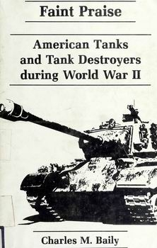 Faint Praise: American Tanks and Tank Destroyers During World War II [Archon Books]