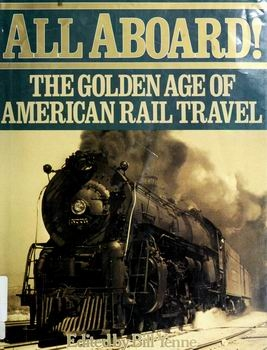 All Aboard! The Golden Age of American Rail Travel [Dorset Press]
