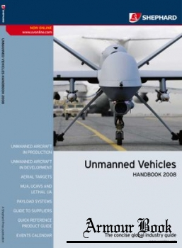 Unmanned Vehicles handbook 2008 [The Shephard Press]