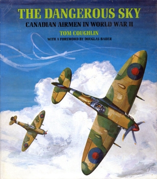 The Dangerous Sky: Canadian Airmen in World War II [Ryerson Press]