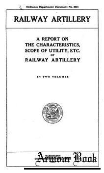 Railway Artillery: A Report on the Characteristics, Scope of Utility, Etc., of Railway Artillery. Vollume I - II