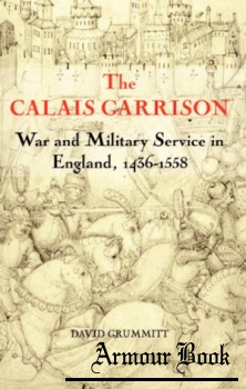 The Calais Garrison: War and Military Service in England, 1436-1558 [Warfare in History Book 27]