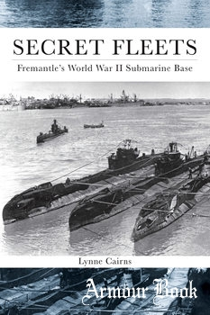 Secret Fleets: Fremantle's World War II Submarine Base [Western Australian Museum]