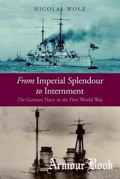 From Imperial Splendour to Internment: The German Navy in the First World War [Seaforth Publishing]