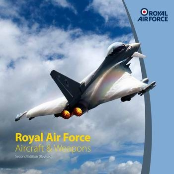Royal Air Force Aircraft & Weapons [UK MOD Crown]