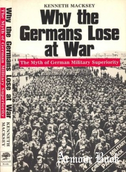Why the Germans Lose at War: The Myth of German Military Superiority [Greenhill Books]