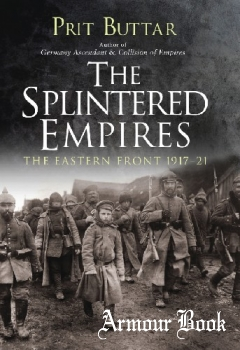 The Splintered Empires: The Eastern Front 1917–21 [Osprey General Military]
