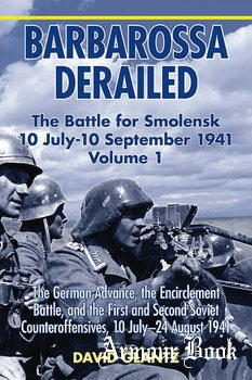 Barbarossa Derailed: The Battle for Smolensk 10 July-10 September 1941 Volume 1 [Helion & Company]