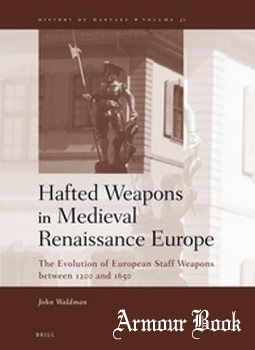 Hafted Weapons in Medieval and Renaissance Europe [History of Warfare Volume 31]