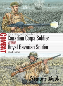 Canadian Corps Soldier vs Royal Bavarian Soldier: Vimy Ridge to Passchendaele 1917 [Osprey Combat 25]