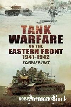 Tank Warfare on the Eastern Front 1941-1942: Schwerpunkt [Pen & Sword]