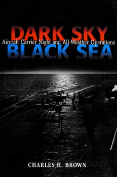 Dark Sky, Black Sea: Aircraft Carrier Night and All-Weather Operations [Naval Institute Press]