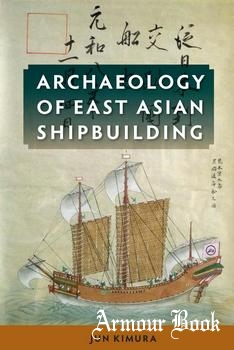 Archaeology of East Asian Shipbuilding [University Press of Florida]