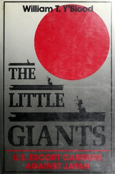 The Little Giants: U.S. Escort Carriers Against Japan [Naval Institute Press]