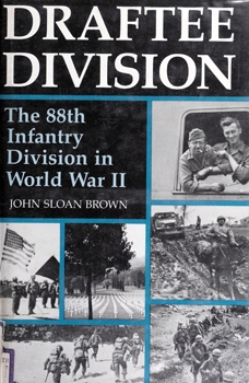 Draftee Division: The 88th Infantry Division in World War II [University Press of Kentucky]