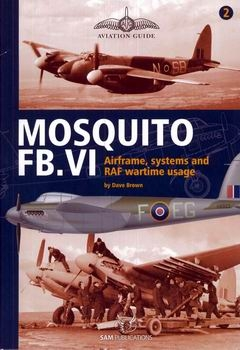Mosquito FB.VI: Airframe, Systems and RAF Wartime Usage [Aviation Guide №2]