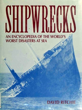 Shipwrecks: An Encyclopedia of the World's Worst Disasters at Sea [Facts on File]