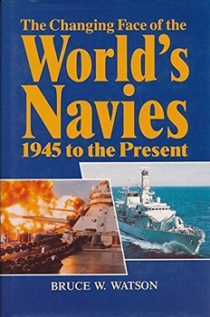 The Changing Face of the World's Navies: 1945 to the Present [Brassey's]