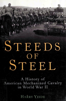 Steeds of Steel: A History of American Mechanized Cavalry in World War II [Zenith Press]