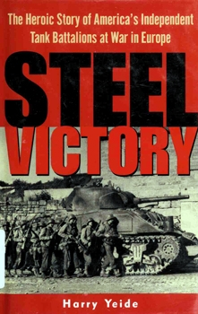 Steel Victory: The Heroic Story of America's Independent Tank Battalions at War in Europe [Presido Press]
