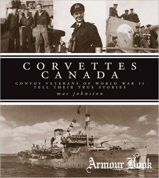 Corvettes Canada: Convoy Veterans of WWII Tell Their True Stories