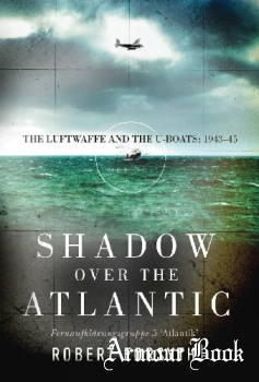 Shadow over the Atlantic: The Luftwaffe and the U-boats: 1943-1945 [Osprey General Military]