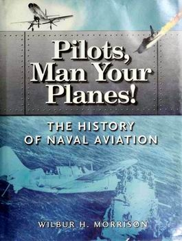 Pilots, Man Your Planes! The History of Naval Aviation [Hellgate Press]