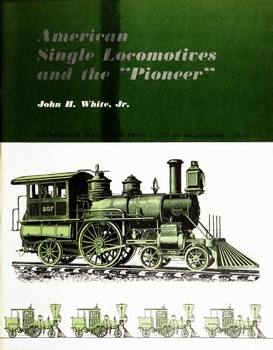 American Single Locomotives and the ''Pioneer'' [Smithsonian Institution Press]