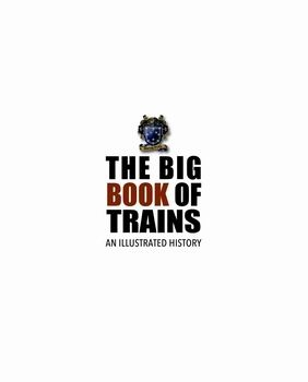 The Big Book of Trains: An Illustrated History [Murray Books]