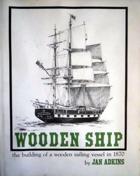 Wooden Ship: The Building of a Wooden Sailing Vessel in 1870 [Houghton Mifflin]