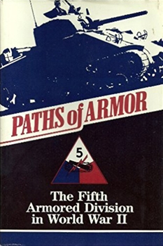 Paths Of Armor: The Fifth Armored Division in World War Two [Albert Love Enterprises]