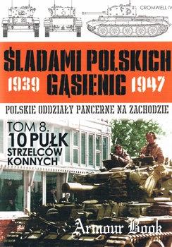 10 Pulk Strzelcow Konnych [Sladami Polskich Gasienic 1939-1947 Tom 8]