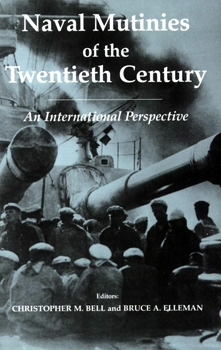 Naval Mutinies of the Twentieth Century: An International Perspective [Frank Cass]