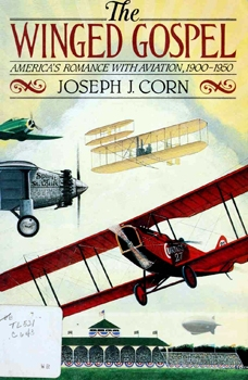 The Winged Gospel: America's Romance With Aviation, 1900-1950 [Oxford University Press]