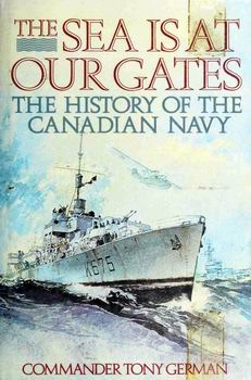 The Sea is at Our Gates: The History of the Canadian Navy [McClelland & Stewart]