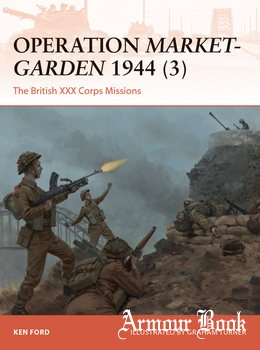 Operation Market-Garden 1944 (3): The British XXX Corps Missions [Osprey Campaign 317]