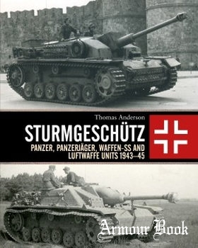Sturmgeschutz: Panzer, Panzerjager, Waffen-SS and Luftwaffe Units 1943-1945 [Osprey General Military]