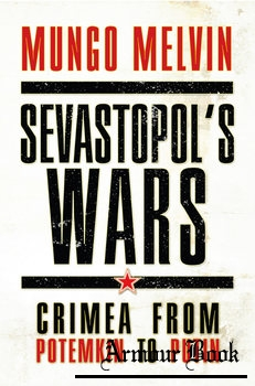 Sevastopol's Wars: Crimea From Potemkin to Putin [Osprey General Military]