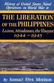 The Liberation of the Philippines: Luzon, Mindanao, the Visayas 1944-1945 [History of United States Naval Operations in World War II]