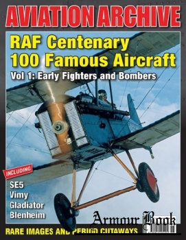 RAF Centenary 100 Famous Aircraft Vol 1: Erly Fighters and Bombers [Aeroplane Aviation Archive №36]