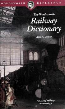 The Wordsworth Railway Dictionary [Wordsworth Editions]