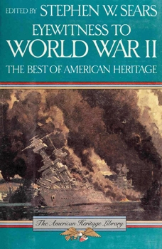 Eyewitness to World War II: The Best of American Heritage [Houghton Mifflin Company]